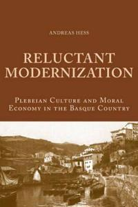 Reluctant Modernization: Plebeian Culture and Moral Economy in the Basque Country