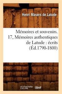 M�moires Et Souvenirs. 17, M�moires Authentiques de Latude: �crits (�d.1790-1800)