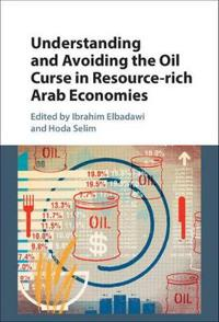 Understanding and Avoiding the Oil Curse in Resource-rich Arab Economies