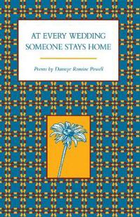 At Every Wedding Someone Stays Home: Poems by Dannye Romine Powell (P)