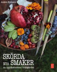 Skörda nya smaker : en upptäcktsresa i trädgården