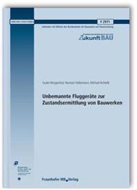 Unbemannte Fluggeräte zur Zustandsermittlung von Bauwerken. Abschlussbericht.