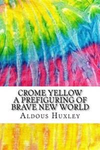 Crome Yellow a Prefiguring of Brave New World: Includes MLA Style Citations for Scholarly Secondary Sources, Peer-Reviewed Journal Articles and Critic
