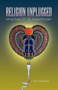 Religion Unplugged: Spirituality or Fanaticism
