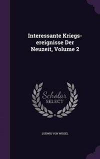 Interessante Kriegs-Ereignisse Der Neuzeit, Volume 2