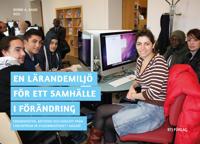 En lärandemiljö för ett samhälle i förändring : erfarenheter, metoder och koncept från Lärcentrum på Stadsbiblioteket i Malmö
