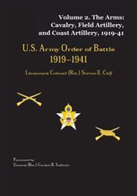 US Army Order of Battle, 1919-1941: Volume 2 - The Arms: Cavalry, Field Artillery, and Coast Artillery, 1919-41