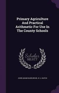 Primary Agriculture and Practical Arithmetic for Use in the County Schools