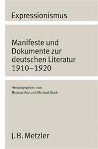 Expressionismus: Manifeste Und Dokumente Zur Deutschen Literatur 1910 - 1920