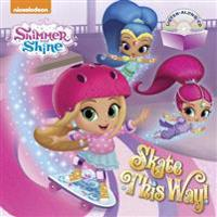 Skate This Way! (Shimmer and Shine) [With Audio CD]