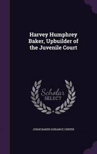 Harvey Humphrey Baker, Upbuilder of the Juvenile Court