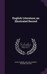 English Literature; An Illustrated Record