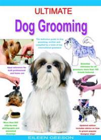 Ultimate dog grooming - the definitive guide to dog grooming, written and c