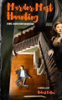 Murder Most Haunting: A Mrs. Xavier Stayton Mystery
