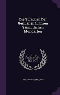 Die Sprachen Der Germanen in Ihren Sammtlichen Mundarten