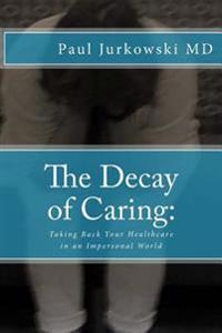 The Decay of Caring: : Taking Back Your Healthcare in an Impersonal World