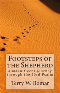 Footsteps of the Shepherd: A Magnificent Journey Through the 23rd Psalm