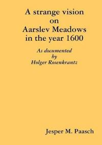 A Strange Vision on Aarslev Meadows in the Year 1600 - As Documented by Holger Rosenkrantz