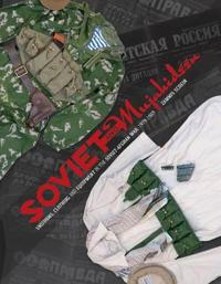 Soviet and Mujahideen Uniforms, Clothing, and Equipment in the Soviet-Afghan War 1979-1989