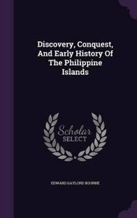 Discovery, Conquest, and Early History of the Philippine Islands