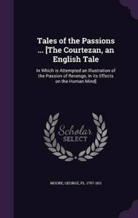 Tales of the Passions ... [The Courtezan, an English Tale