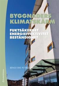 Byggnaders klimatskärm : fuktsäkerhet, energieffektivitet, beständighet