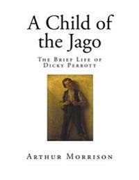 A Child of the Jago: The Brief Life of Dicky Perrott