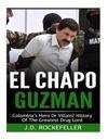 El Chapo Guzman: Colombia's Hero or Villain? History of the Greatest Drug Lord