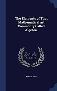 The Elements of That Mathematical Art Commonly Called Algebra.
