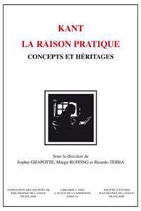 Kant - La Raison Pratique: Concepts Et Heritages