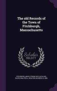 The Old Records of the Town of Fitchburgh, Massachusetts