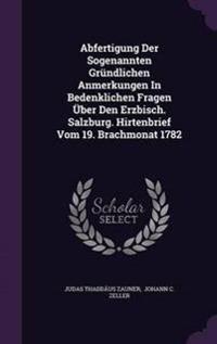 Abfertigung Der Sogenannten Grundlichen Anmerkungen in Bedenklichen Fragen Uber Den Erzbisch. Salzburg. Hirtenbrief Vom 19. Brachmonat 1782
