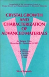 CRYSTAL GROWTH AND CHARACTERIZATION OF ADVANCED MATERIALS - PROCEEDINGS OF THE INTERNATIONAL SCHOOL ON CRYSTAL GROWTH AND CHARACTERIZATION OF ADVANCED MATHERIALS