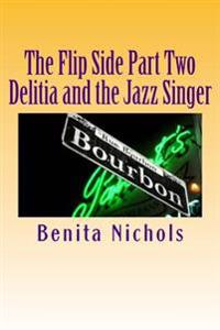 The Flip Side Part Two: Delitia and the Jazz Singer