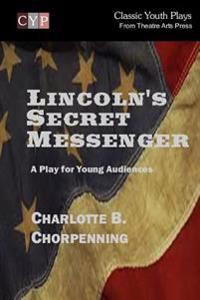 Lincoln's Secret Messenger: A Play for Young Audiences