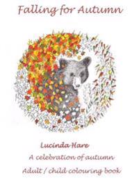 Falling for Autumn: Art Therapy Celebration of Autumn Adult/Child Colouring Book with Conservation & Recipe Links