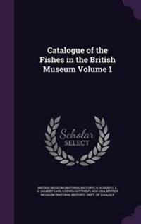Catalogue of the Fishes in the British Museum Volume 1