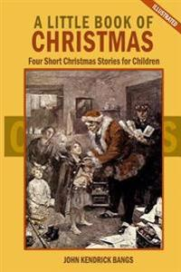 A Little Book of Christmas: Four Short Christmas Stories for Children (Illustrated)