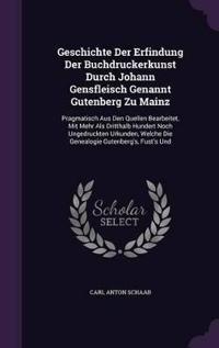 Geschichte Der Erfindung Der Buchdruckerkunst Durch Johann Gensfleisch Genannt Gutenberg Zu Mainz
