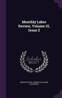 Monthly Labor Review, Volume 15, Issue 2