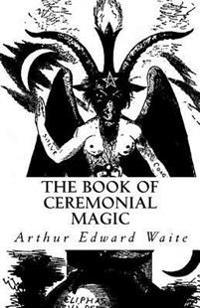 The Book of Ceremonial Magic: The Secret Tradition in Goetia