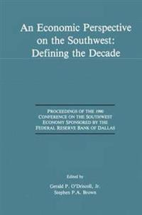 An Economic Perspective on the Southwest: Defining the Decade: Proceedings of the 1990 Conference on the Southwest Economy Sponsored by the Federal Re