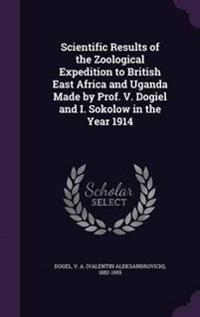 Scientific Results of the Zoological Expedition to British East Africa and Uganda Made by Prof. V. Dogiel and I. Sokolow in the Year 1914