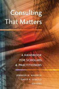 Consulting That Matters: A Handbook for Scholars and Practitioners