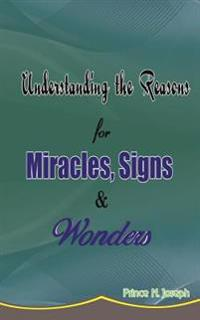 Understanding the Reasons for Miracles, Signs & Wonders