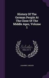 History of the German People at the Close of the Middle Ages, Volume 1