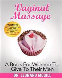 Vaginal Massage: A Book for Women to Give to Their Men