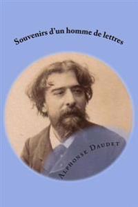 Souvenirs D'Un Homme de Lettres