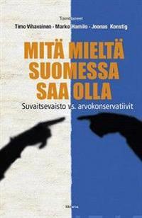 Mitä mieltä Suomessa saa olla - Suvaitsevaisto vs. arvokonservatiivit