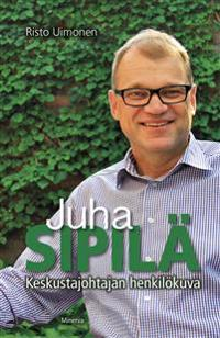 Juha Sipilä - Keskustajohtajan henkilökuva